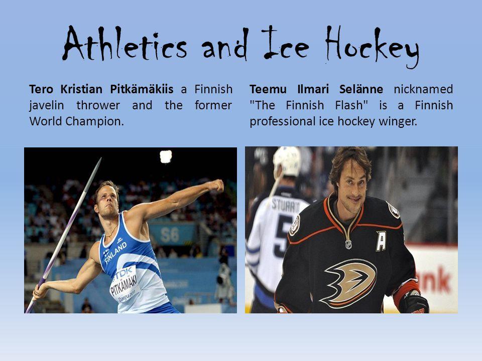 Athletics and Ice Hockey Tero Kristian Pitkämäkiis a Finnish javelin thrower and the former World Champion.