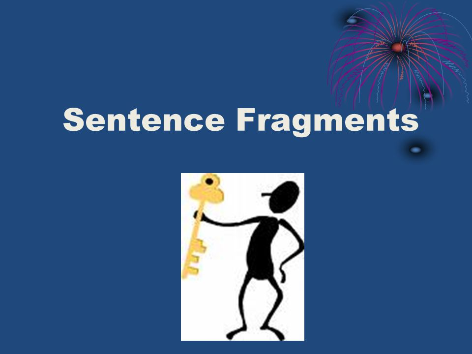What is a Sentence Fragment.