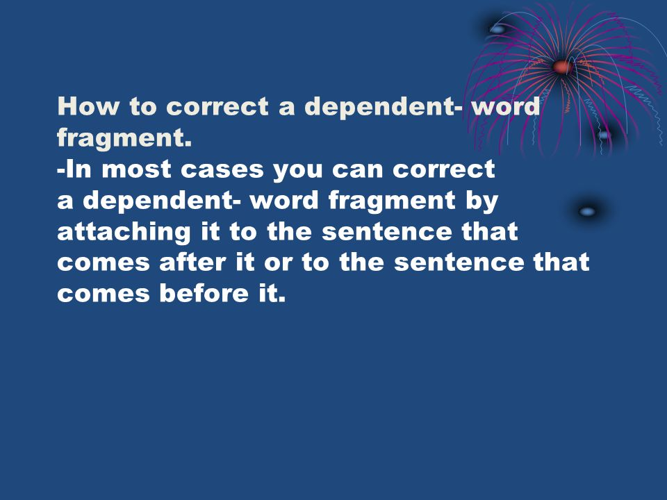 How to correct a dependent- word fragment.