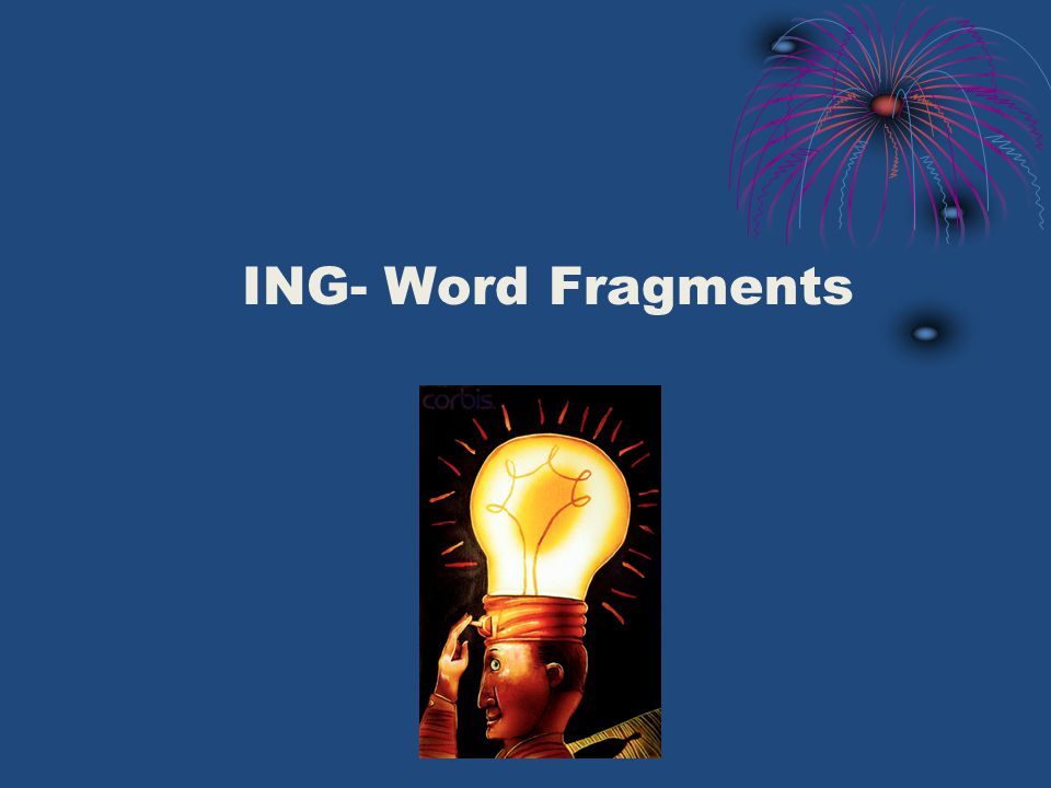 ING- Word Fragments