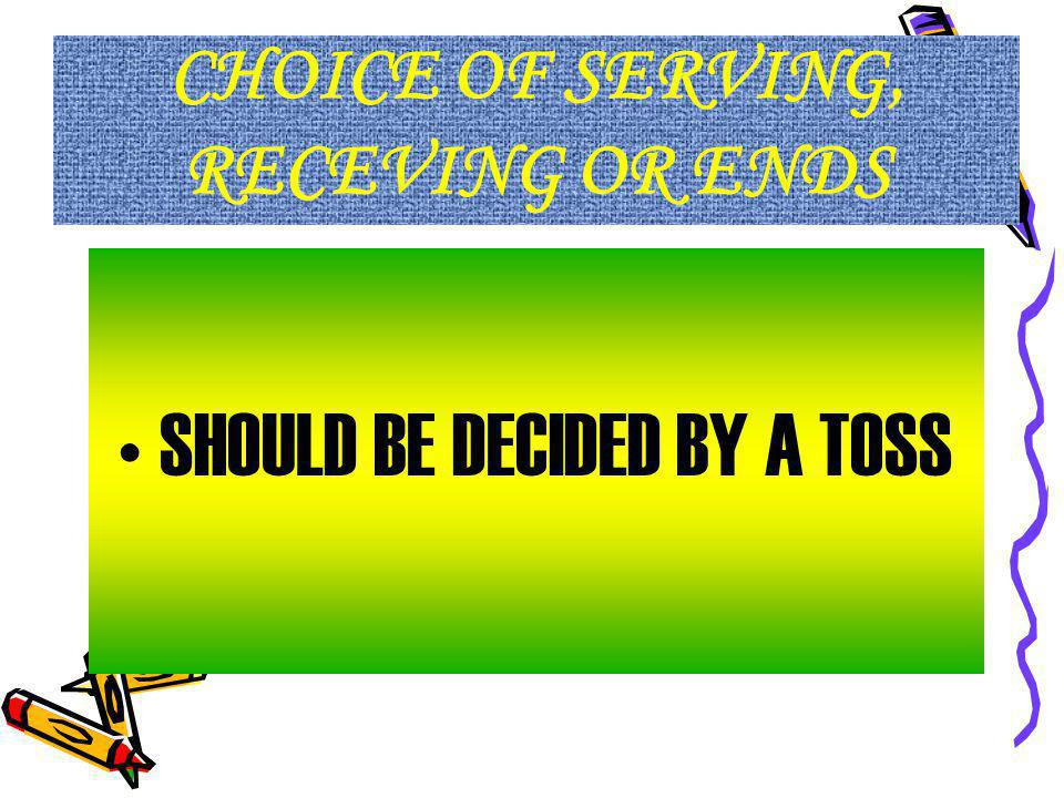 CHOICE OF SERVING, RECEVING OR ENDS SHOULD BE DECIDED BY A TOSS