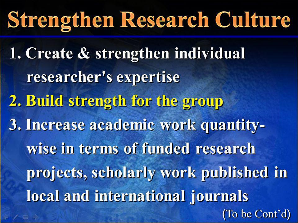 1. Create & strengthen individual researcher's expertise 2. Build strength for the group 3. Increase academic work quantity- wise in terms of funded r