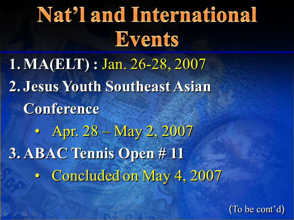 1.MA(ELT) : Jan. 26-28, 2007 2.Jesus Youth Southeast Asian Conference Apr. 28 – May 2, 2007 3.ABAC Tennis Open # 11 Concluded on May 4, 2007 1.MA(ELT)