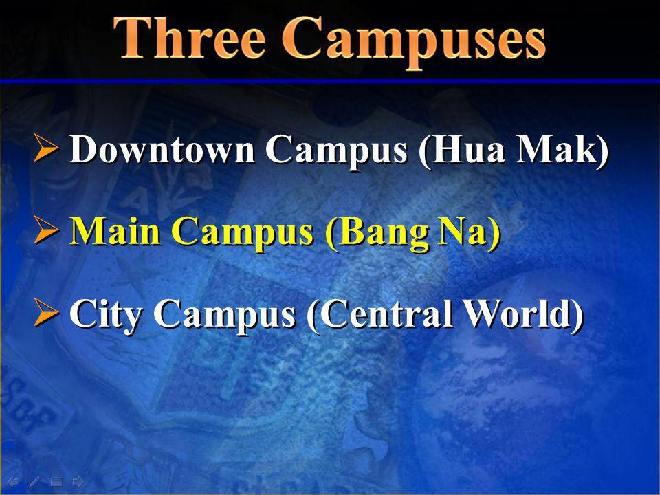 Downtown Campus (Hua Mak) Main Campus (Bang Na) City Campus (Central World) Downtown Campus (Hua Mak) Main Campus (Bang Na) City Campus (Central World