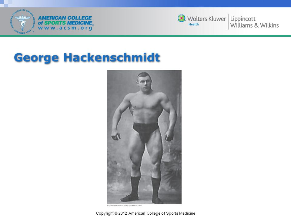 Copyright © 2012 American College of Sports Medicine George Hackenschmidt