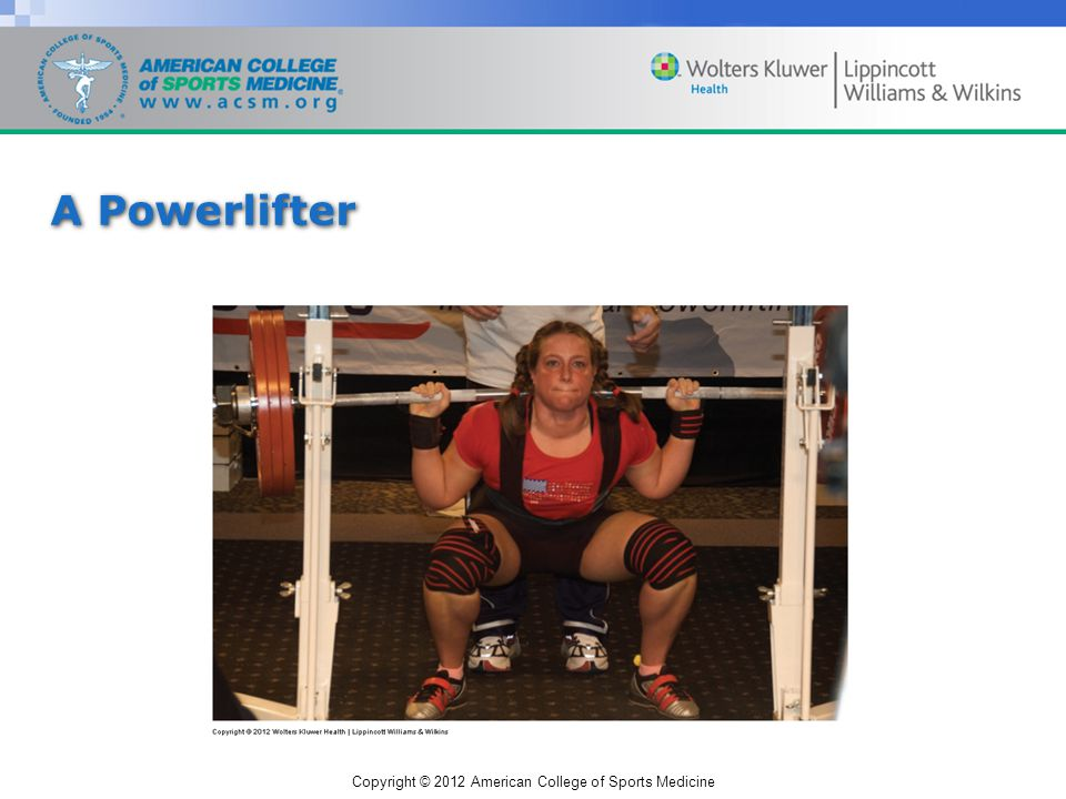 Copyright © 2012 American College of Sports Medicine A Powerlifter