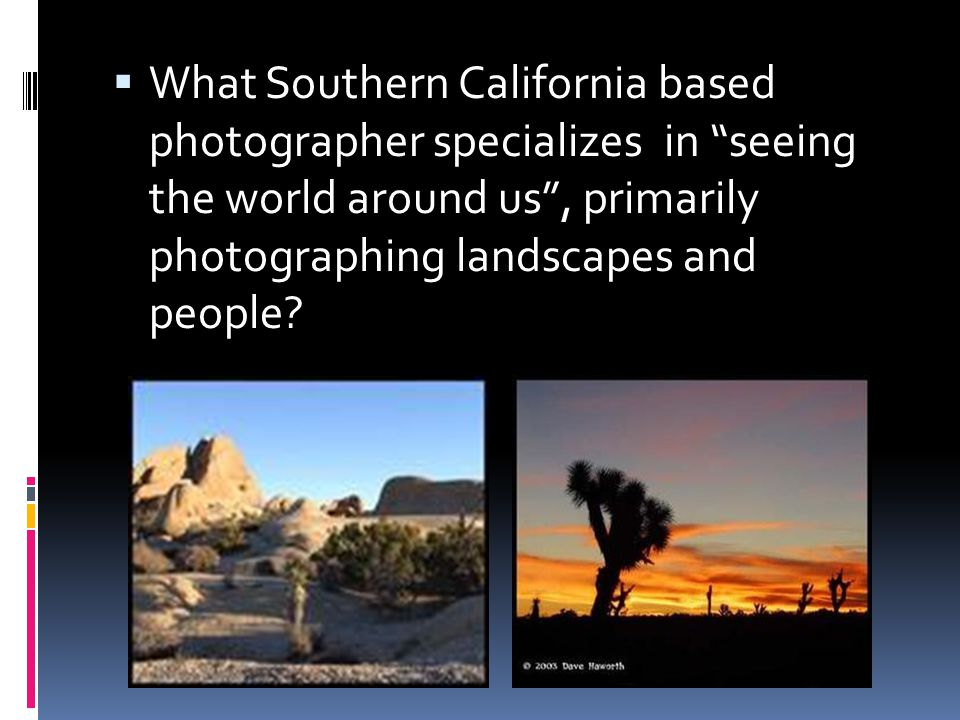 What Southern California based photographer specializes in seeing the world around us, primarily photographing landscapes and people?
