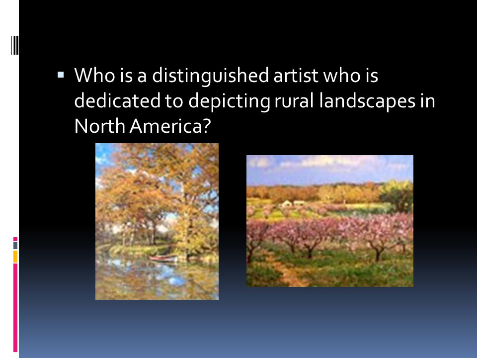Who is a distinguished artist who is dedicated to depicting rural landscapes in North America?