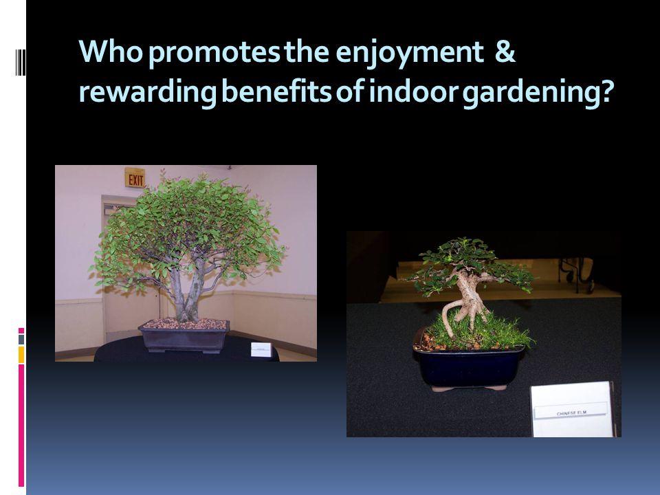 Who promotes the enjoyment & rewarding benefits of indoor gardening?