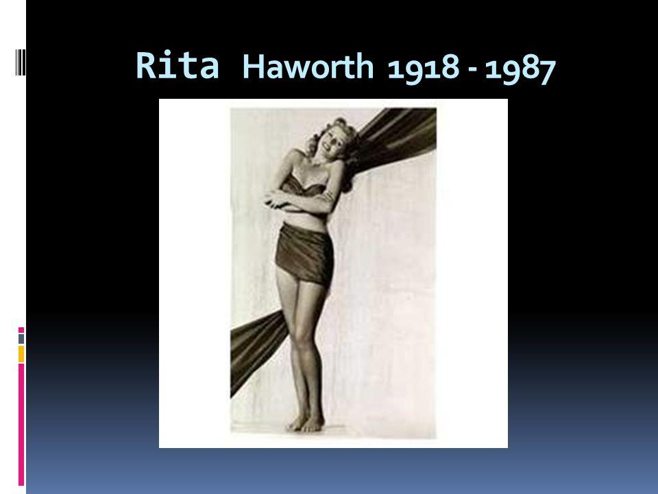 Rita Haworth 1918 - 1987