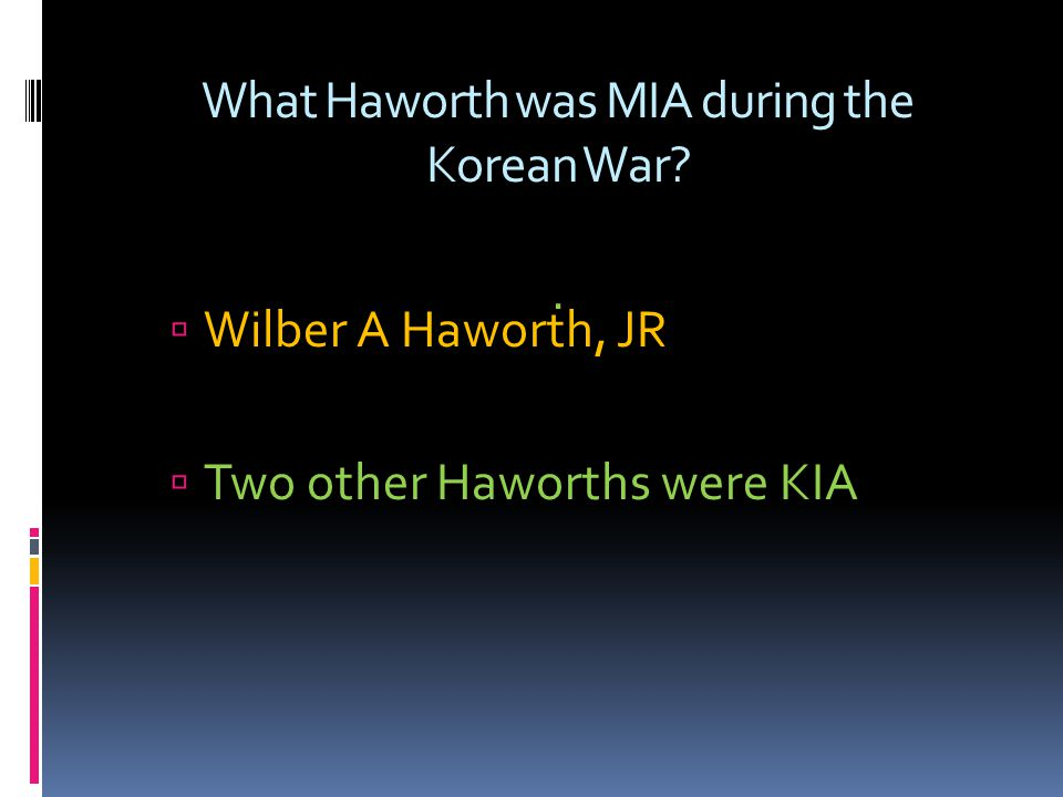 What Haworth was MIA during the Korean War?. Wilber A Haworth, JR Two other Haworths were KIA