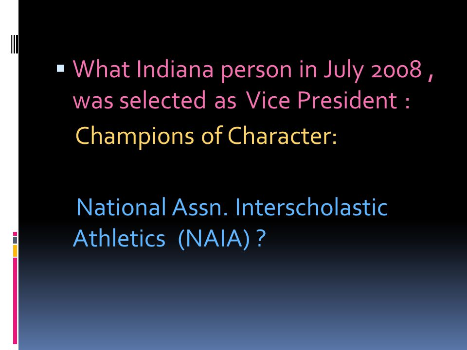 What Indiana person in July 2008, was selected as Vice President : Champions of Character: National Assn. Interscholastic Athletics (NAIA) ?