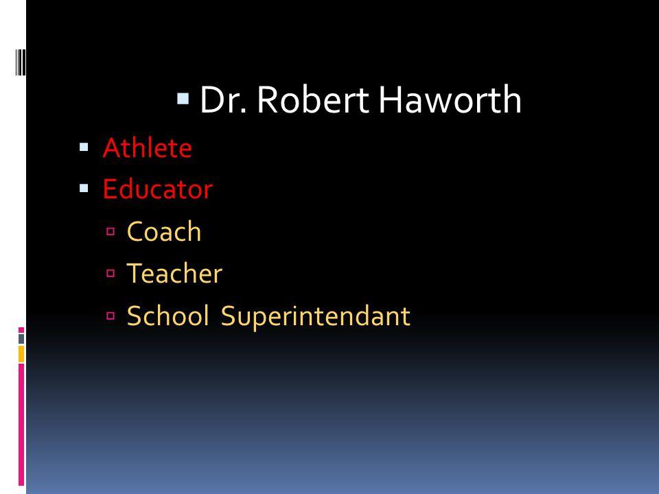 Dr. Robert Haworth Athlete Educator Coach Teacher School Superintendant