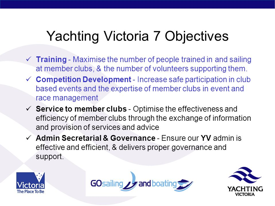 Yachting Victoria 7 Objectives Training - Maximise the number of people trained in and sailing at member clubs, & the number of volunteers supporting them.