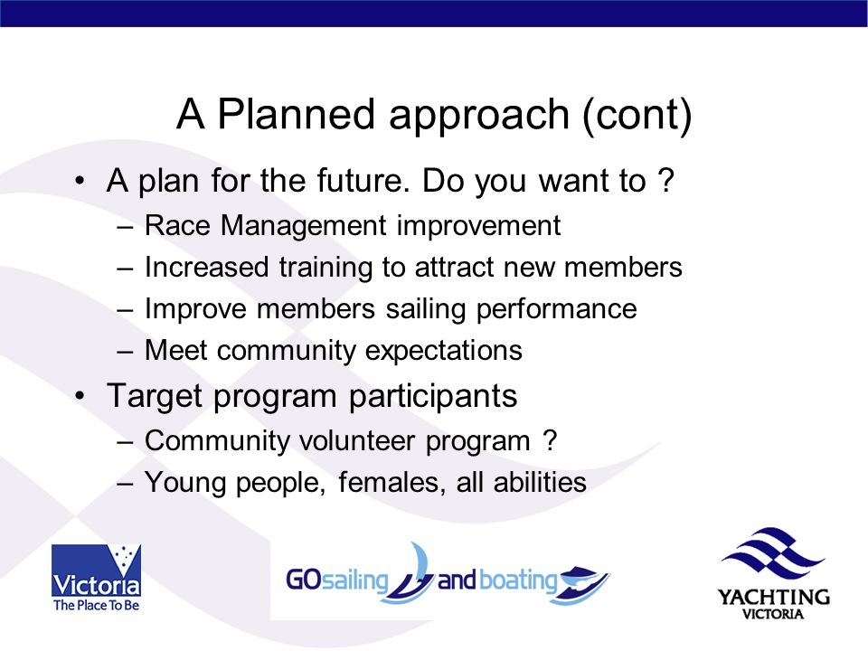 A Planned approach (cont) A plan for the future. Do you want to .