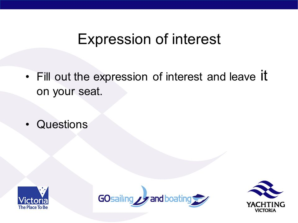 Expression of interest Fill out the expression of interest and leave it on your seat. Questions