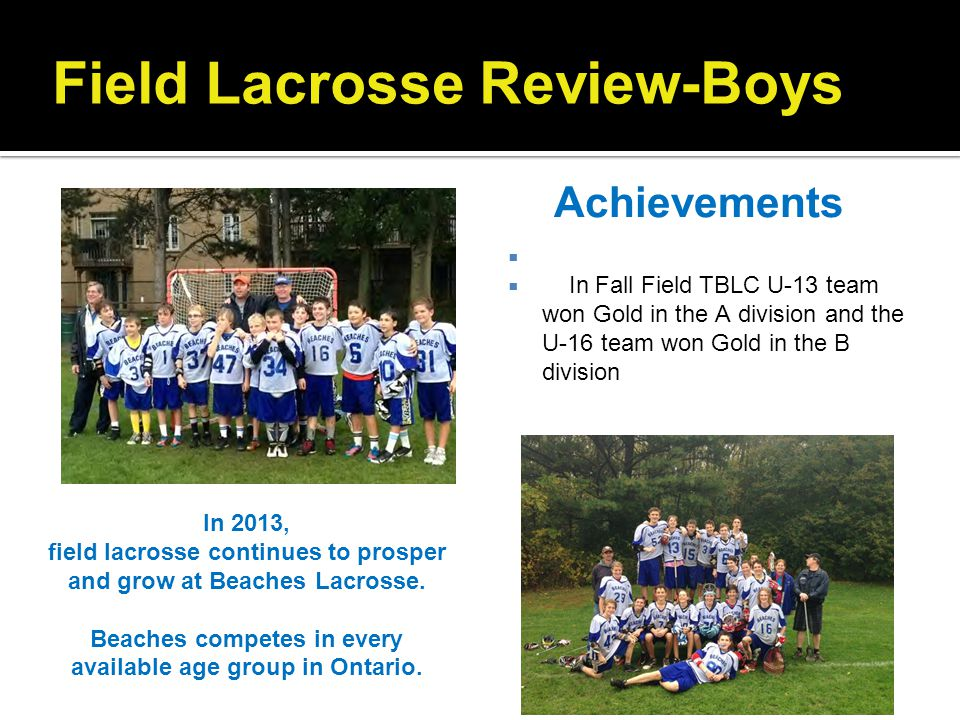 Field Lacrosse Review-Boys In Fall Field TBLC U-13 team won Gold in the A division and the U-16 team won Gold in the B division In 2013, field lacross