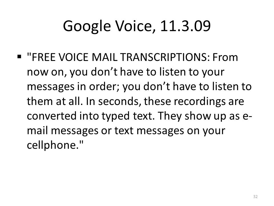 FREE VOICE MAIL TRANSCRIPTIONS: From now on, you dont have to listen to your messages in order; you dont have to listen to them at all.
