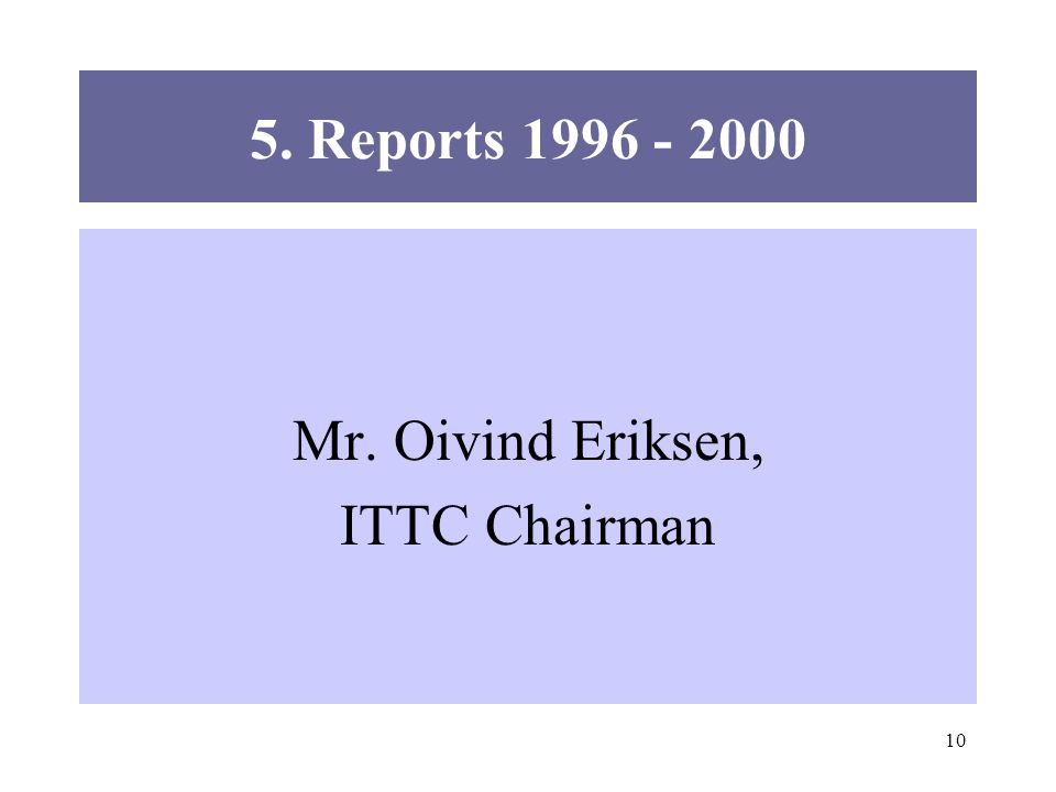 10 5. Reports Mr. Oivind Eriksen, ITTC Chairman
