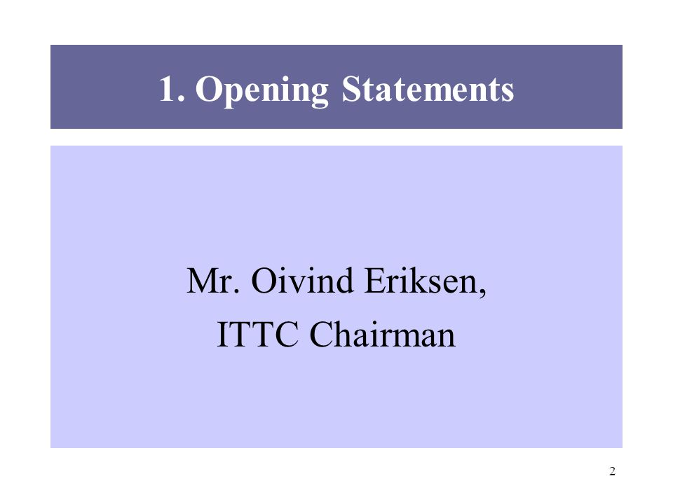 2 1. Opening Statements Mr. Oivind Eriksen, ITTC Chairman