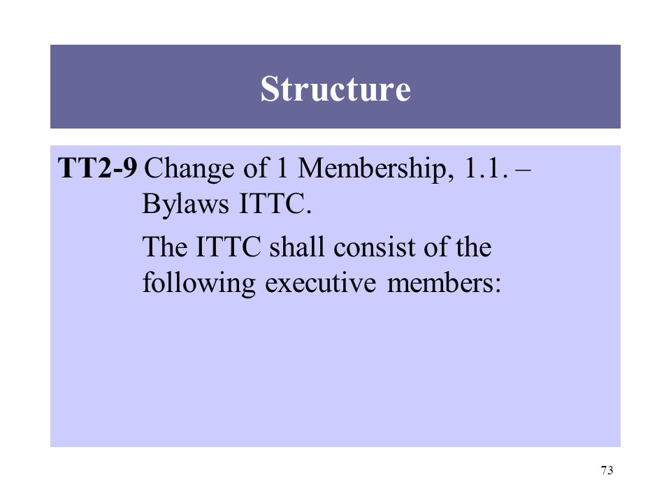 73 TT2-9 Change of 1 Membership, 1.1. – Bylaws ITTC. The ITTC shall consist of the following executive members: Structure