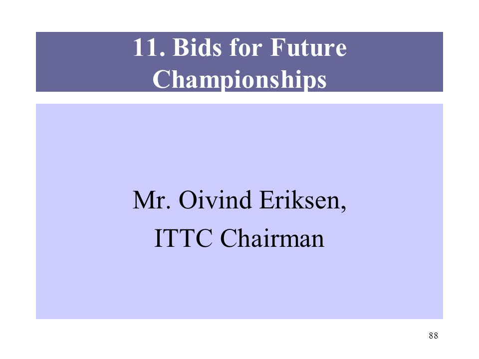 88 11. Bids for Future Championships Mr. Oivind Eriksen, ITTC Chairman