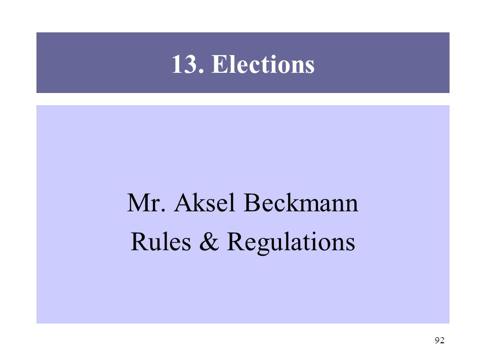92 13. Elections Mr. Aksel Beckmann Rules & Regulations