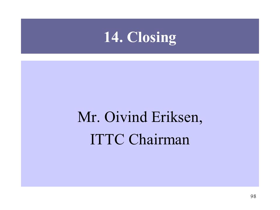 98 14. Closing Mr. Oivind Eriksen, ITTC Chairman