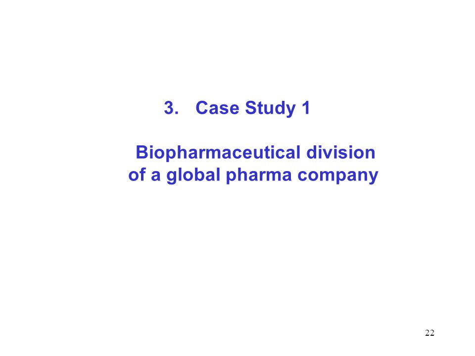 22 3.Case Study 1 Biopharmaceutical division of a global pharma company