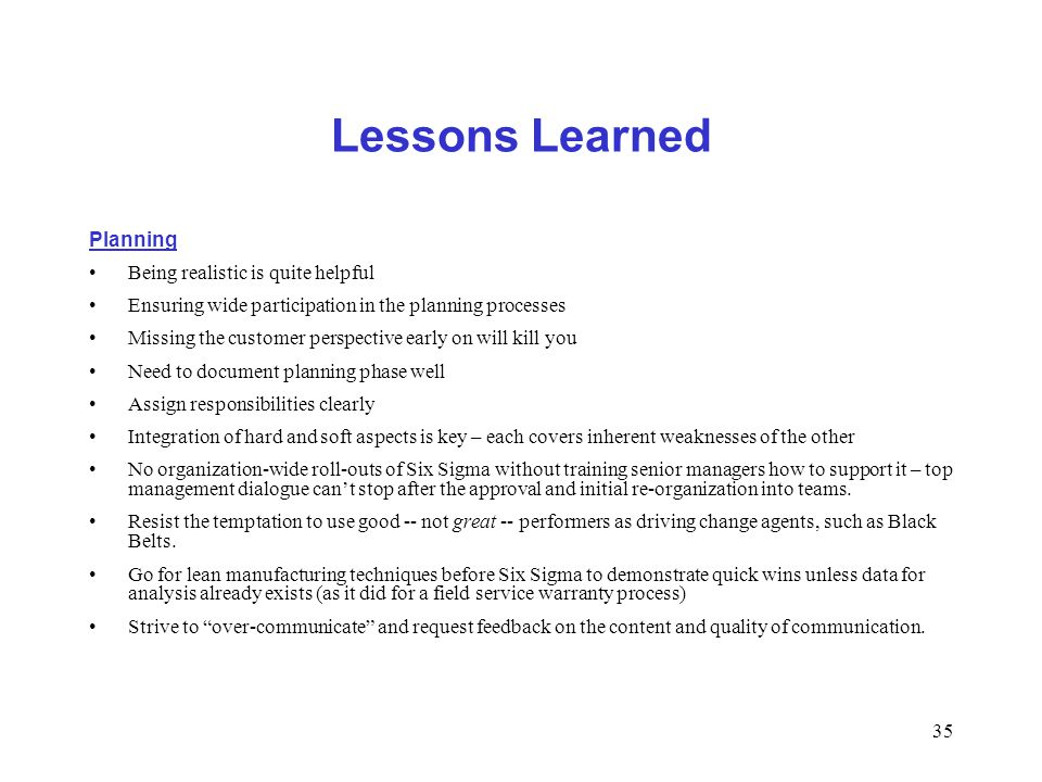 35 Lessons Learned Planning Being realistic is quite helpful Ensuring wide participation in the planning processes Missing the customer perspective ea
