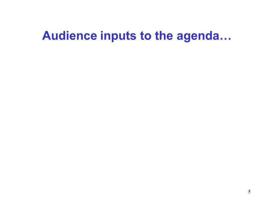 5 Audience inputs to the agenda…