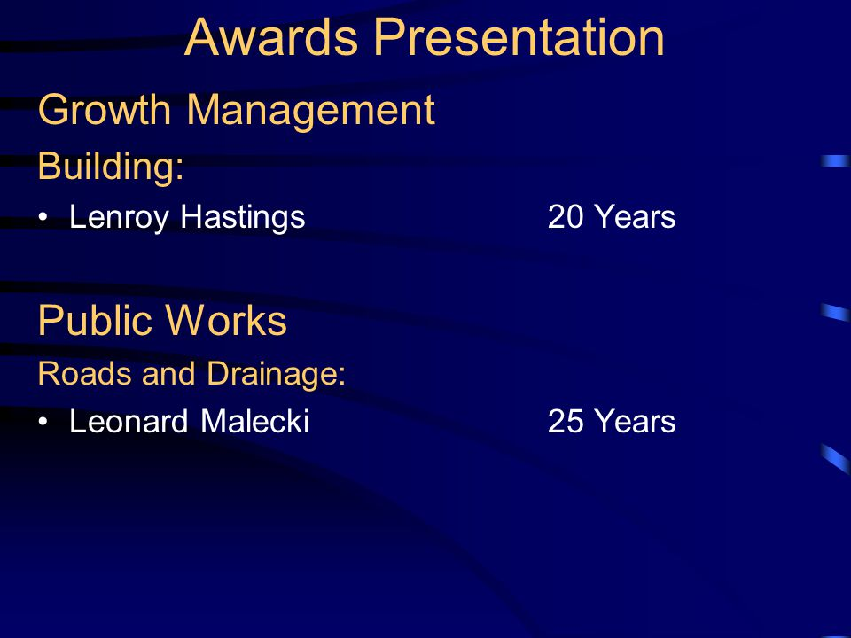 Awards Presentation Community & Environmental Services Cooperative Extension: Celeste White20 Years Fire Rescue Operations: David Oliver25 Years Walter Thiebauth25 Years Mark Ratta25 Years Andrew Horan30 Years