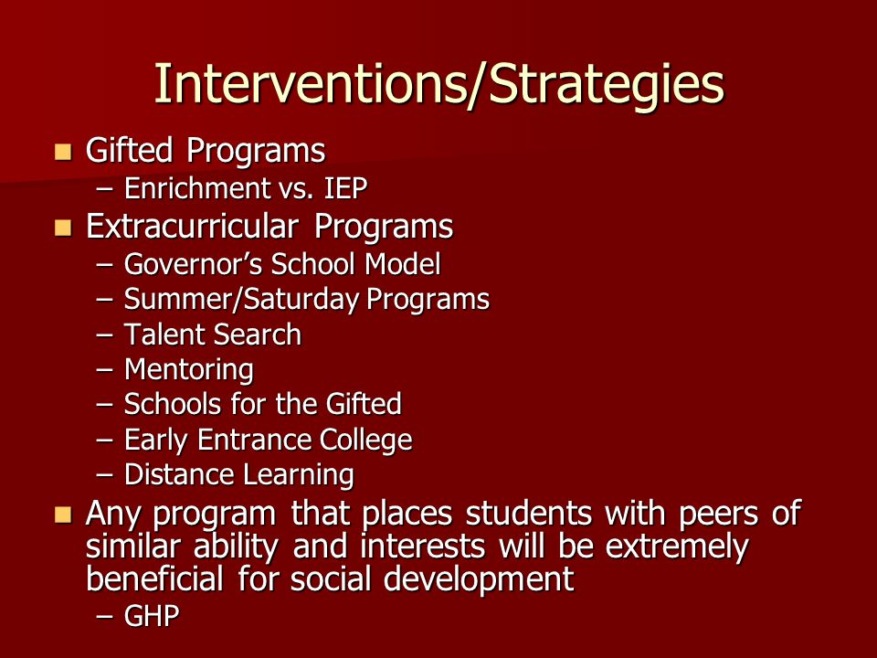 Interventions/Strategies Gifted Programs Gifted Programs –Enrichment vs. IEP Extracurricular Programs Extracurricular Programs –Governors School Model