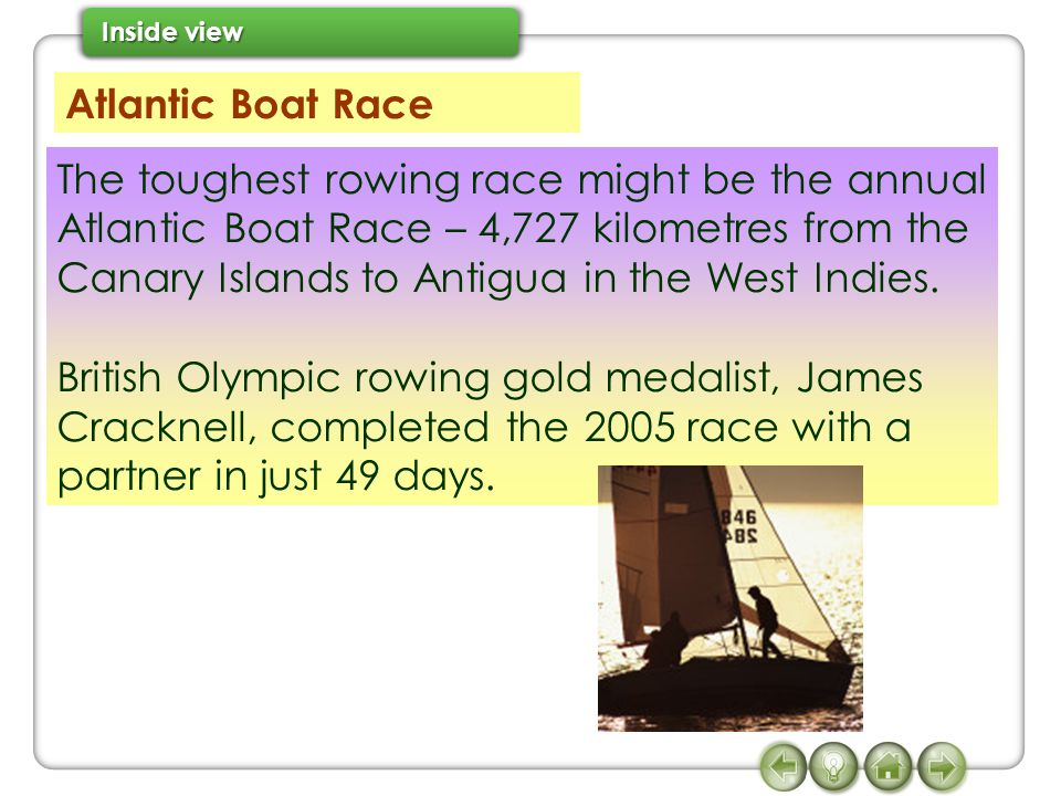 The toughest rowing race might be the annual Atlantic Boat Race – 4,727 kilometres from the Canary Islands to Antigua in the West Indies.