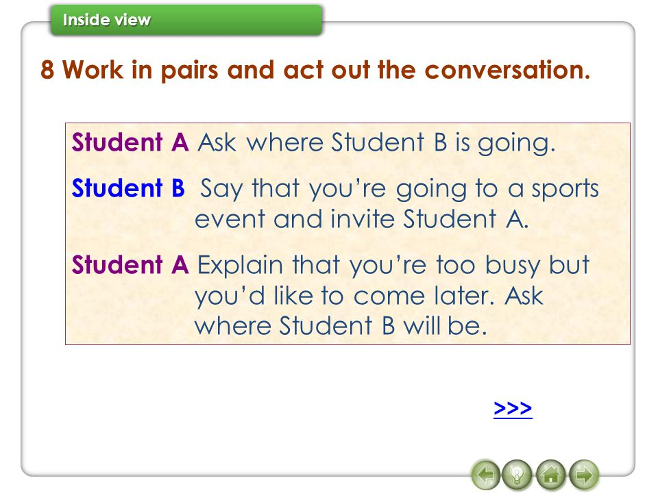 8 Work in pairs and act out the conversation. Student A Ask where Student B is going.