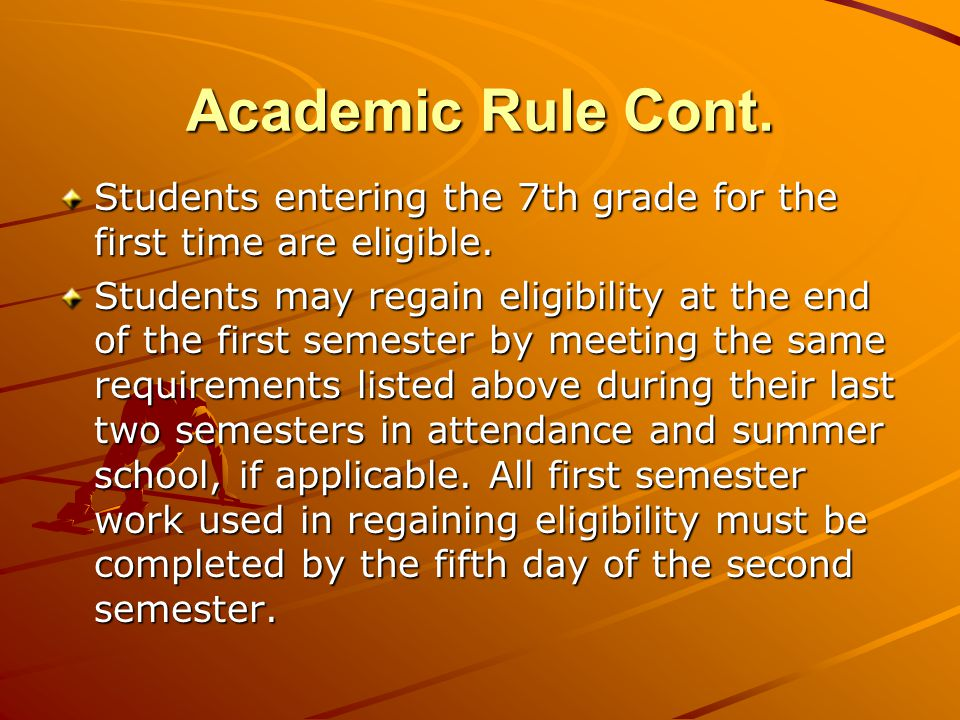 Academic Rule Cont.Students entering the 7th grade for the first time are eligible.