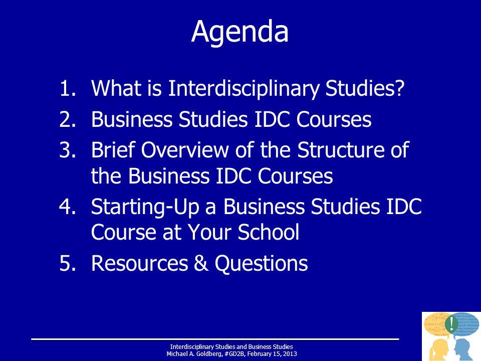 Interdisciplinary Studies and Business Studies Michael A. Goldberg, #GD2B, February 15, 2013