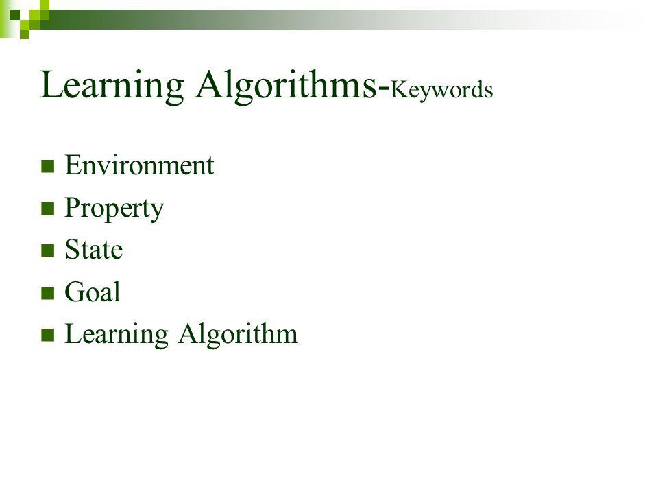 Learning Algorithms- Keywords Environment Property State Goal Learning Algorithm