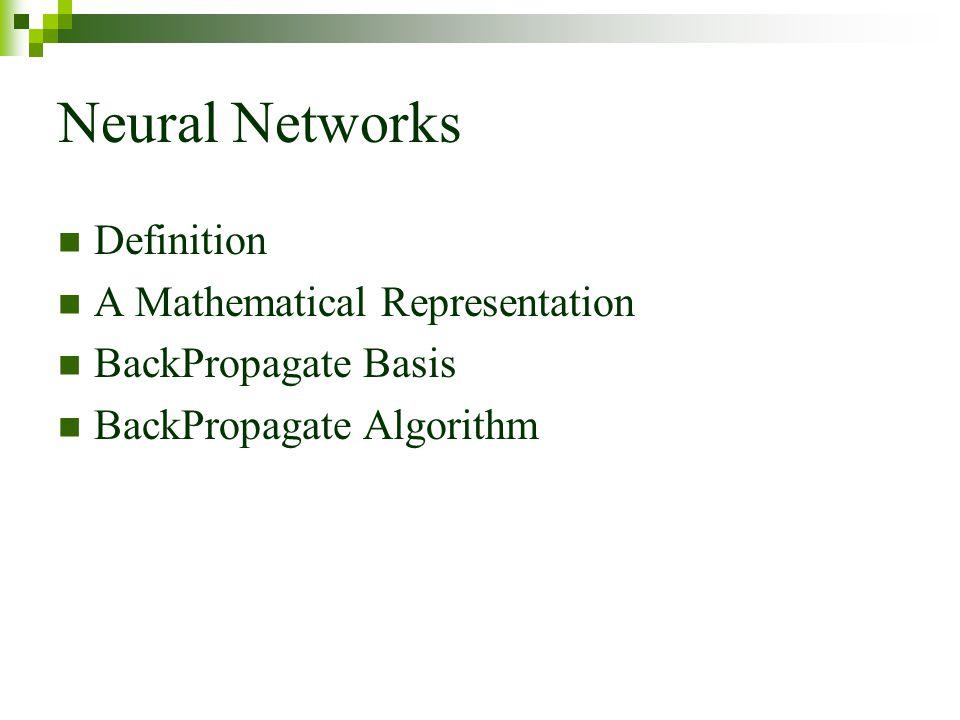 Neural Networks Definition A Mathematical Representation BackPropagate Basis BackPropagate Algorithm