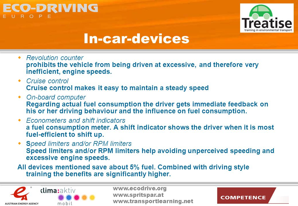 www.ecodrive.org www.spritspar.at www.transportlearning.net In-car-devices Revolution counter prohibits the vehicle from being driven at excessive, and therefore very inefficient, engine speeds.