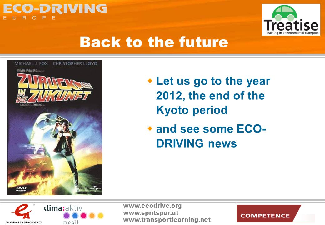 www.ecodrive.org www.spritspar.at www.transportlearning.net Back to the future Let us go to the year 2012, the end of the Kyoto period and see some ECO- DRIVING news
