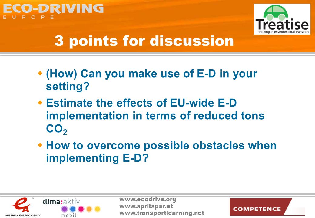 www.ecodrive.org www.spritspar.at www.transportlearning.net 3 points for discussion (How) Can you make use of E-D in your setting.