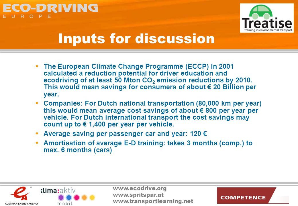 www.ecodrive.org www.spritspar.at www.transportlearning.net Inputs for discussion The European Climate Change Programme (ECCP) in 2001 calculated a reduction potential for driver education and ecodriving of at least 50 Mton CO 2 emission reductions by 2010.