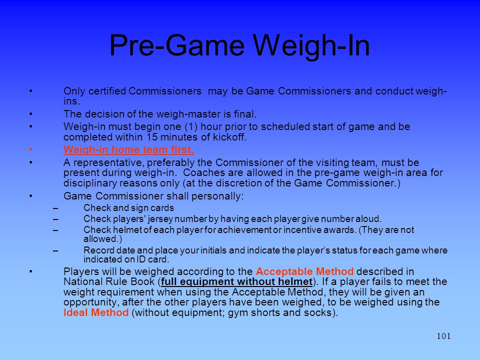 101 Pre-Game Weigh-In Only certified Commissioners may be Game Commissioners and conduct weigh- ins.