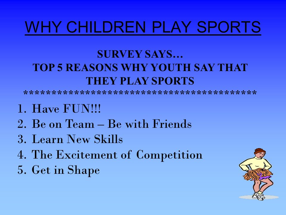 WHY CHILDREN PLAY SPORTS 1.Have FUN!!.