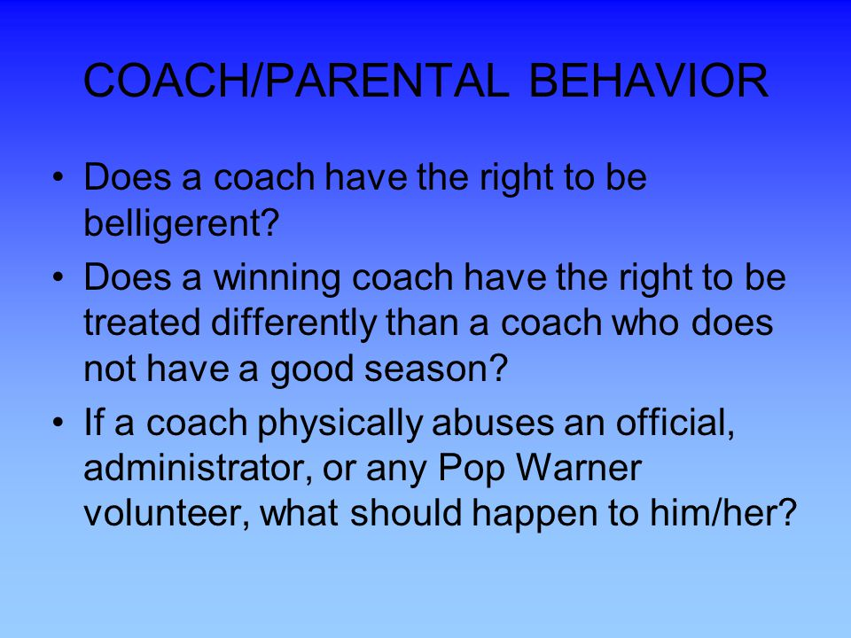 COACH/PARENTAL BEHAVIOR Does a coach have the right to be belligerent.
