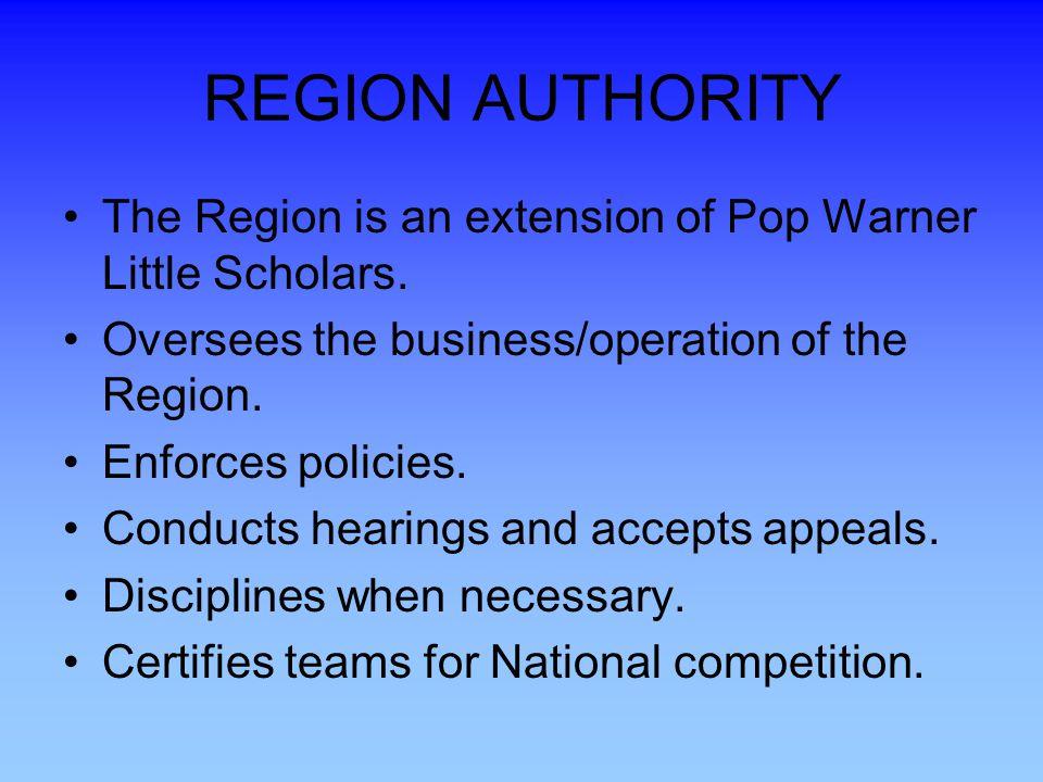 REGION AUTHORITY The Region is an extension of Pop Warner Little Scholars.