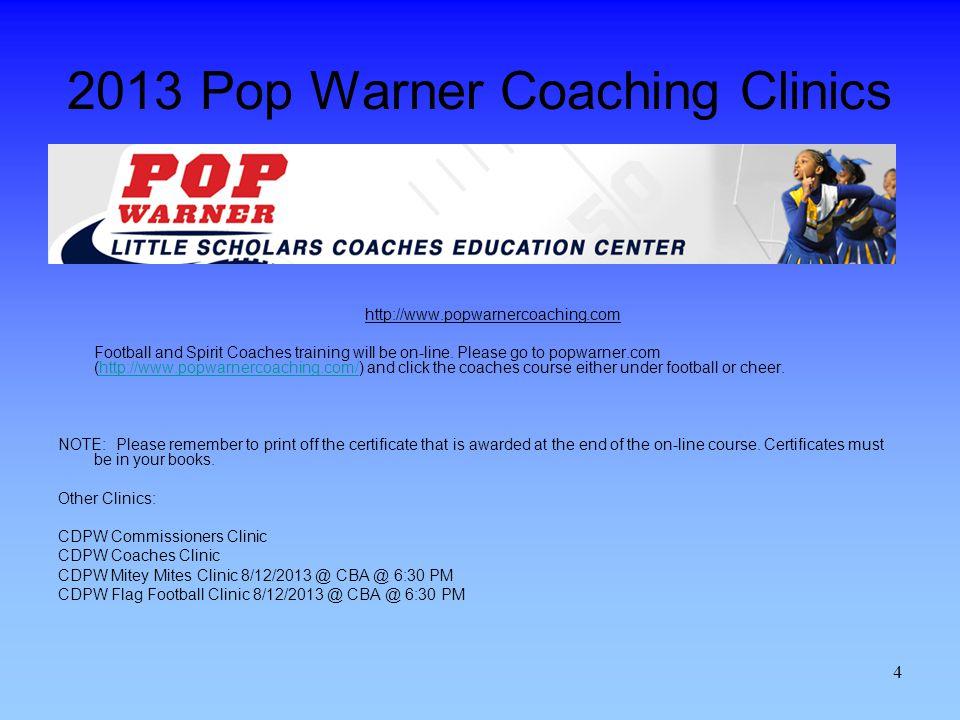 4 2013 Pop Warner Coaching Clinics http://www.popwarnercoaching.com Football and Spirit Coaches training will be on-line.