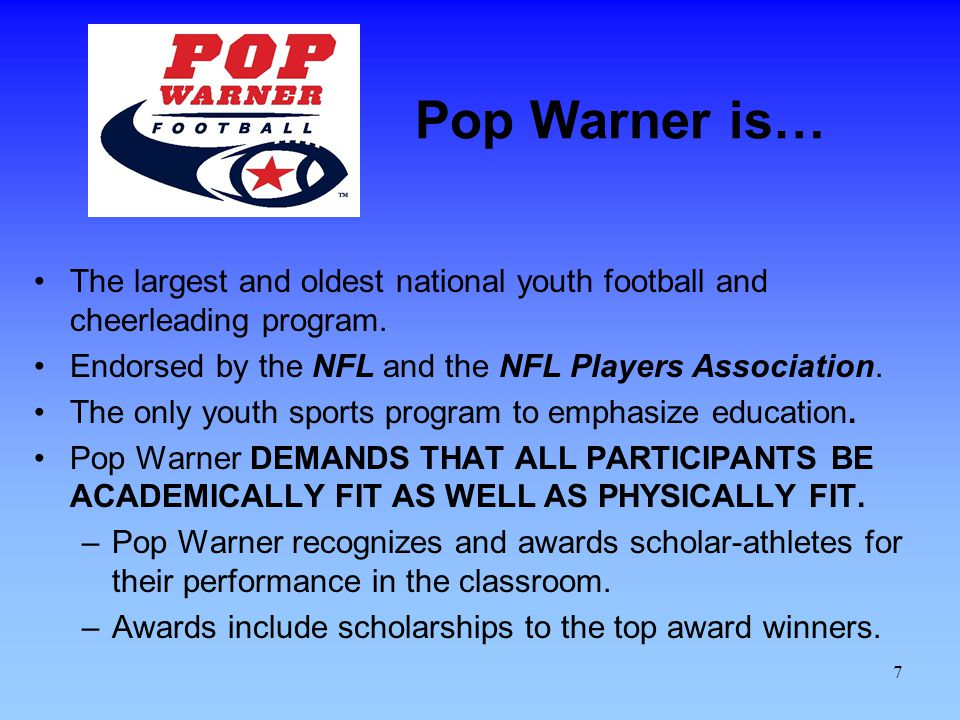 7 Pop Warner is… The largest and oldest national youth football and cheerleading program.