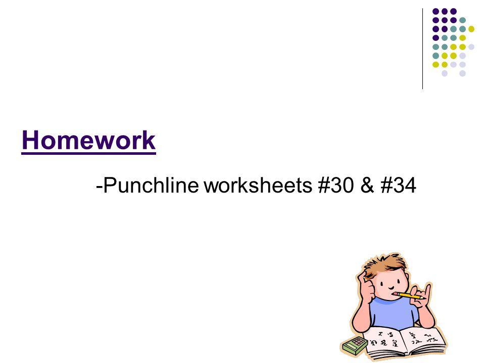 Homework -Punchline worksheets #30 & #34